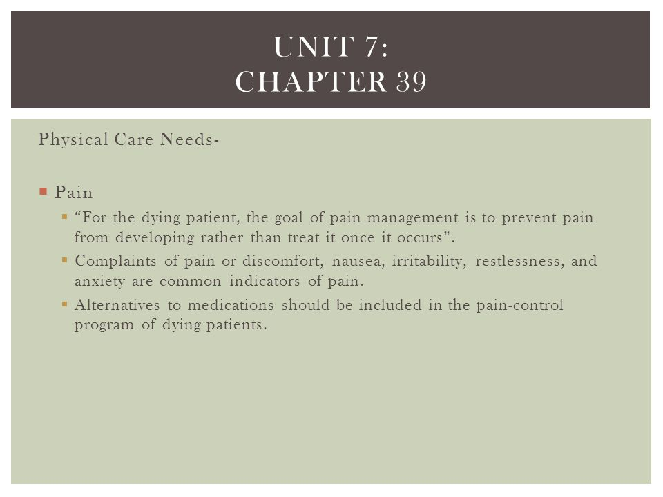 Unit 7: chapter 39 Physical Care Needs- Pain