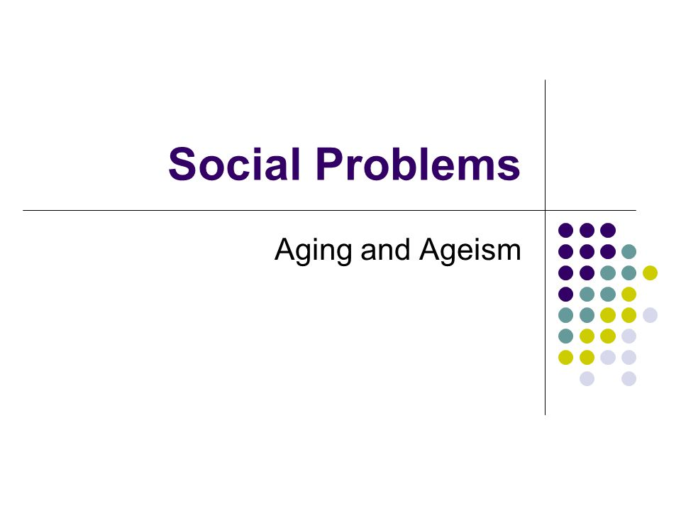 Social Problems Aging and Ageism