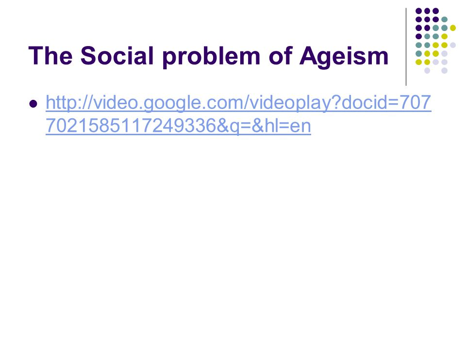 The Social problem of Ageism