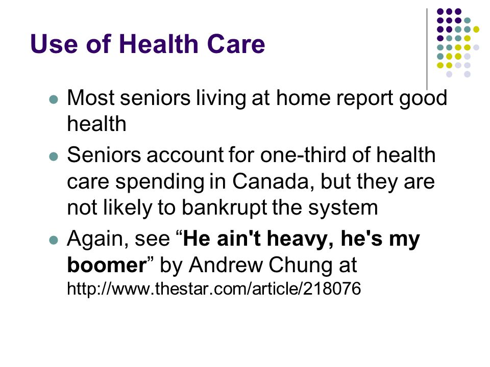 Use of Health Care Most seniors living at home report good health