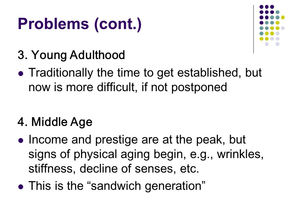 Problems (cont.) 3. Young Adulthood