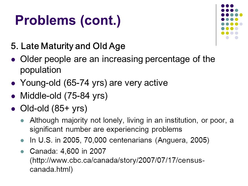 Problems (cont.) 5. Late Maturity and Old Age