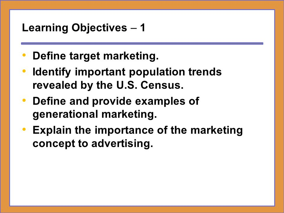 Learning Objectives – 1 Define target marketing. Identify important population trends revealed by the U.S. Census.