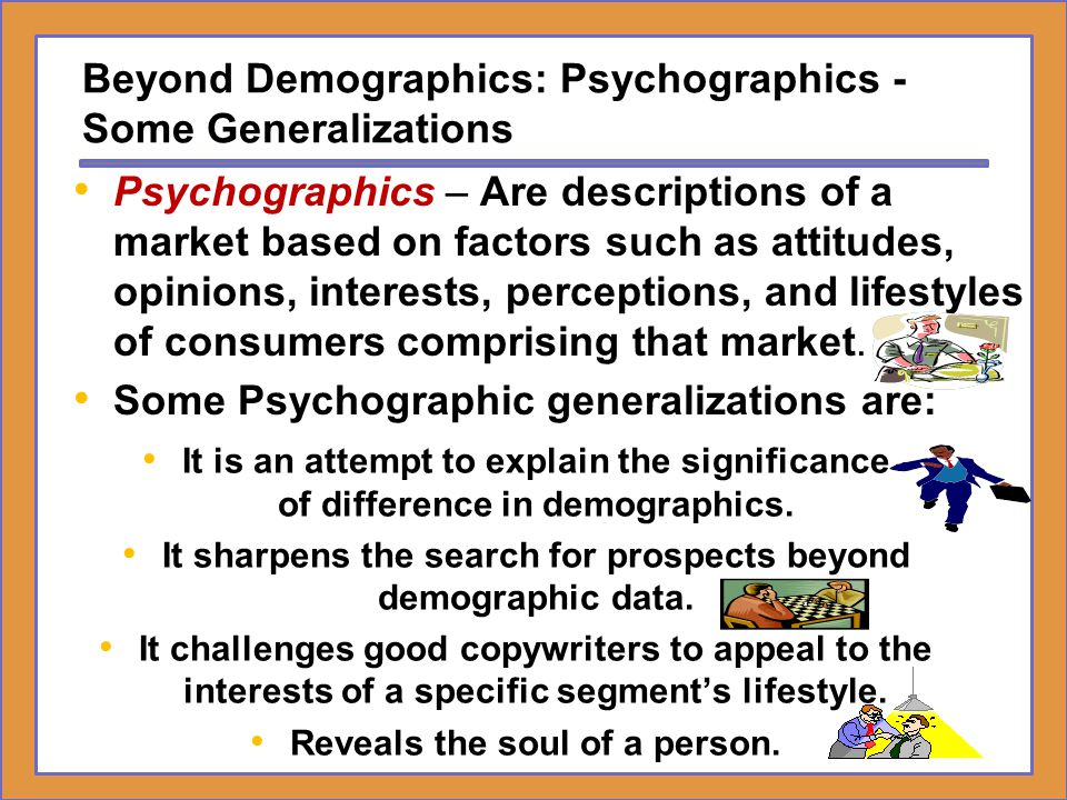 Beyond Demographics: Psychographics - Some Generalizations