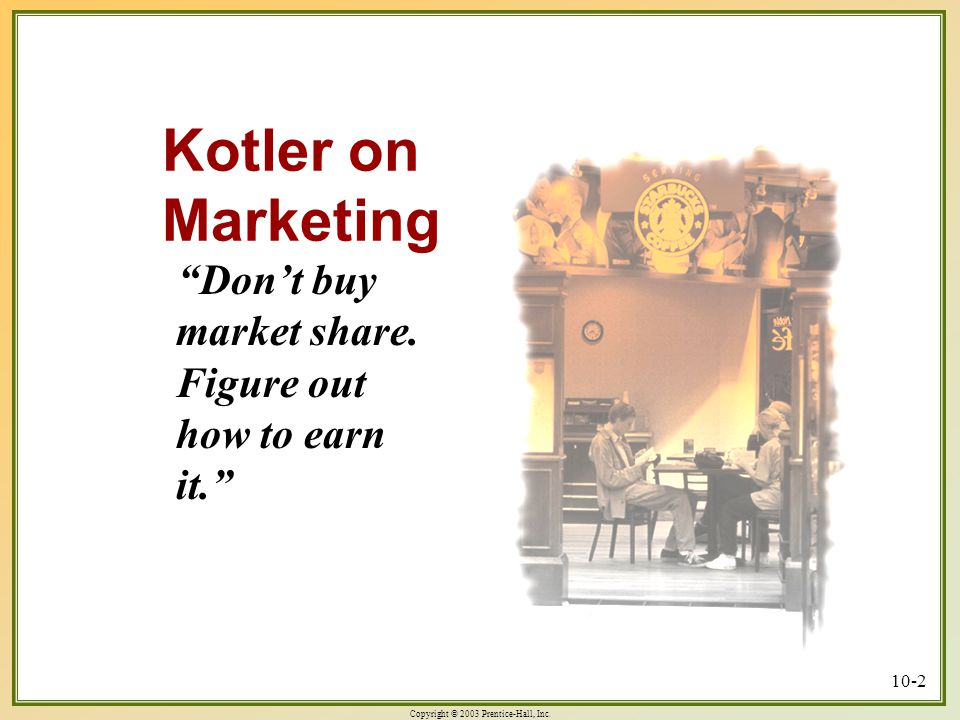 Kotler on Marketing Don't buy market share. Figure out how to earn it.