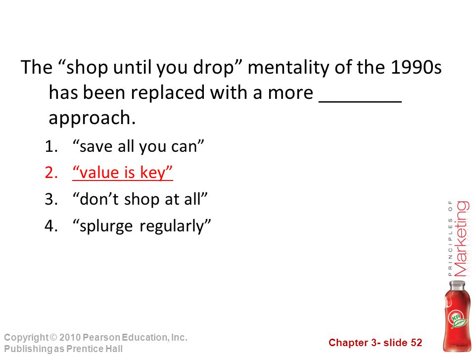 The shop until you drop mentality of the 1990s has been replaced with a more ________ approach.
