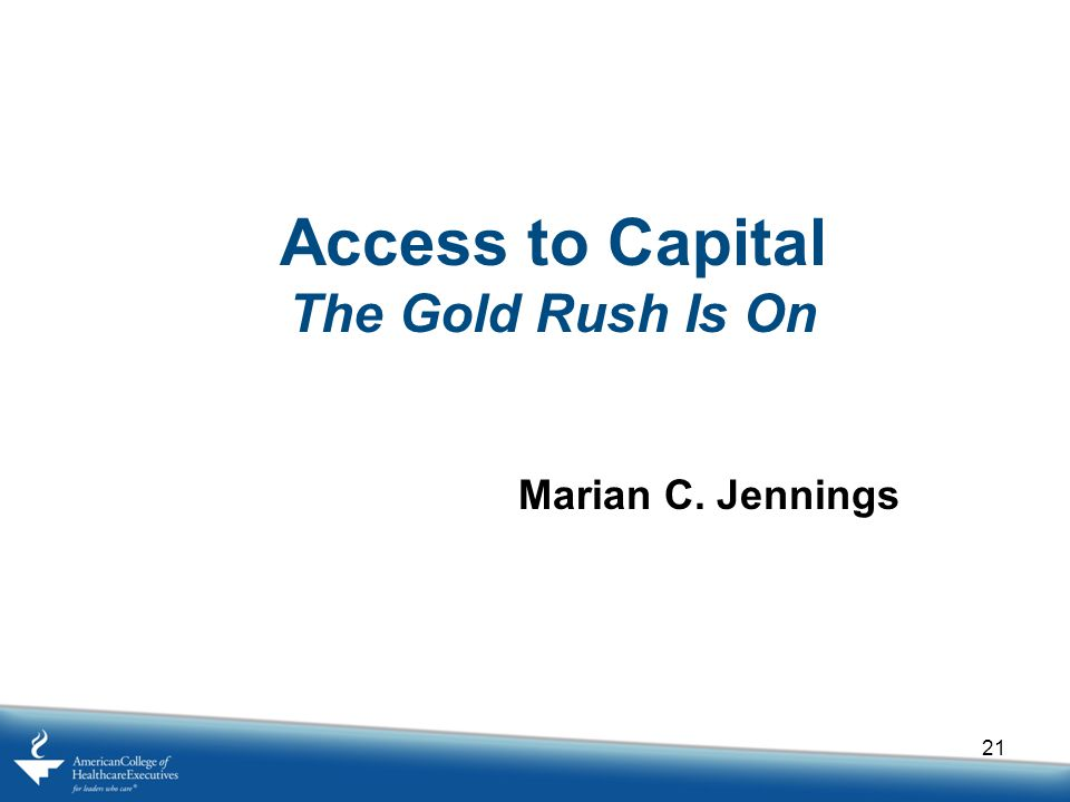 Access to Capital The Gold Rush Is On Marian C. Jennings