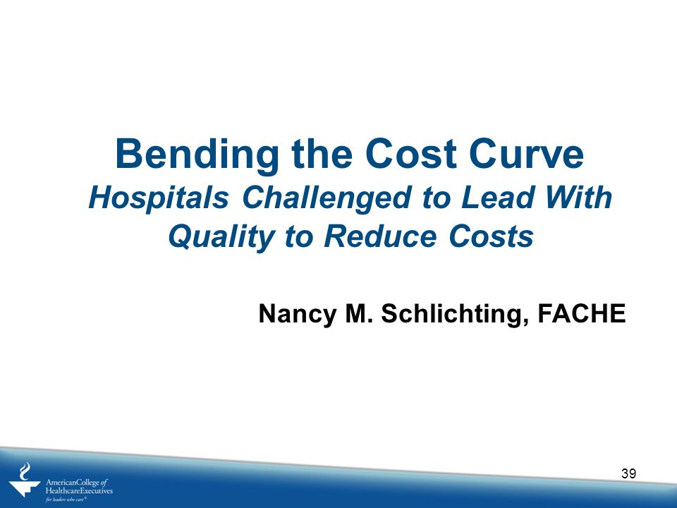 Bending the Cost Curve Hospitals Challenged to Lead With Quality to Reduce Costs.