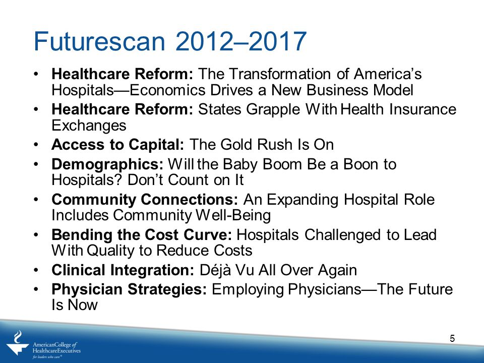 Futurescan 2012–2017 Healthcare Reform: The Transformation of America's Hospitals—Economics Drives a New Business Model.