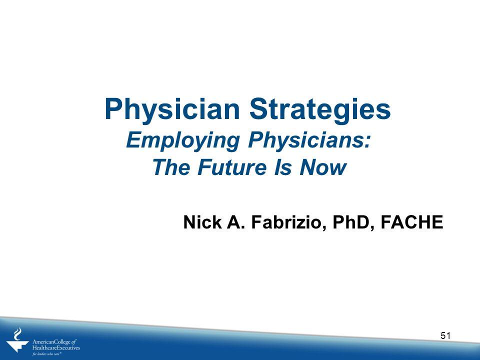 Employing Physicians: Nick A. Fabrizio, PhD, FACHE