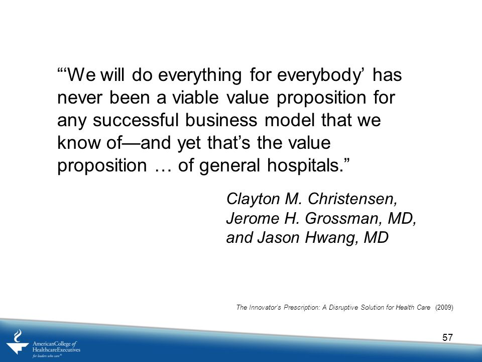 'We will do everything for everybody' has never been a viable value proposition for any successful business model that we know of—and yet that's the value proposition … of general hospitals.