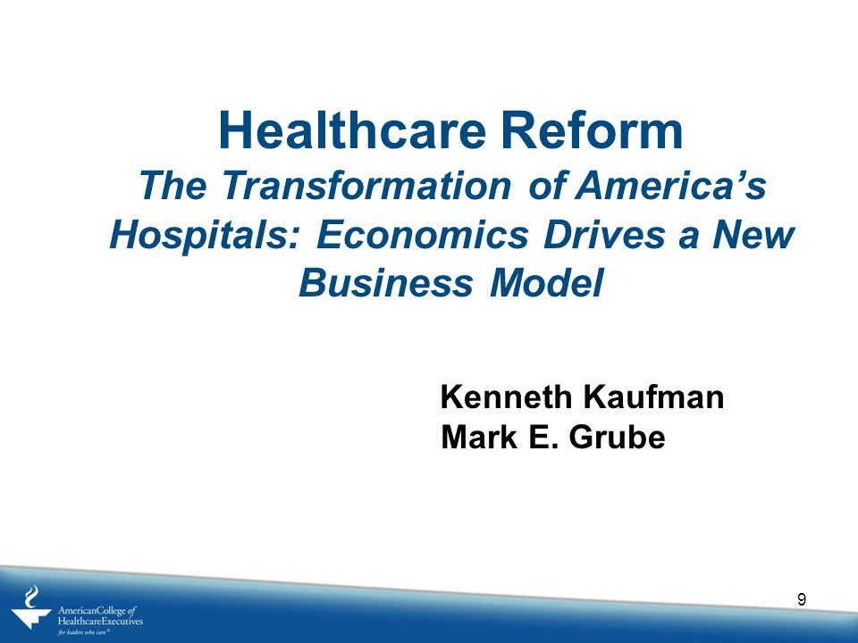 Healthcare Reform The Transformation of America's Hospitals: Economics Drives a New Business Model.