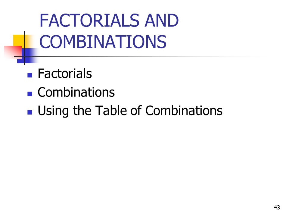 FACTORIALS AND COMBINATIONS