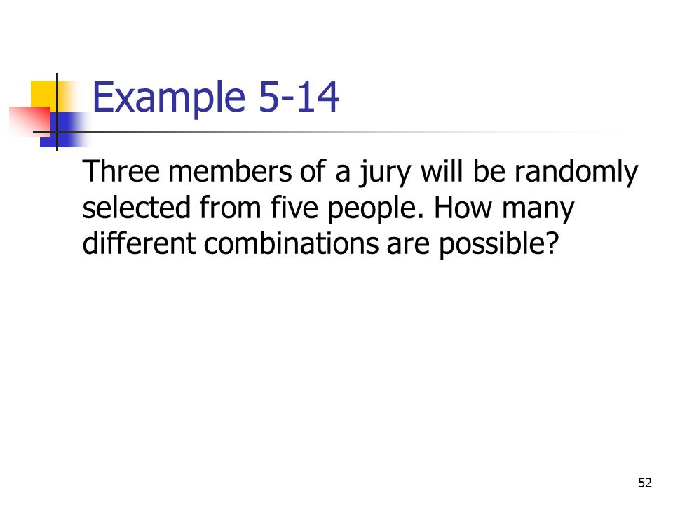 Example 5-14 Three members of a jury will be randomly selected from five people.