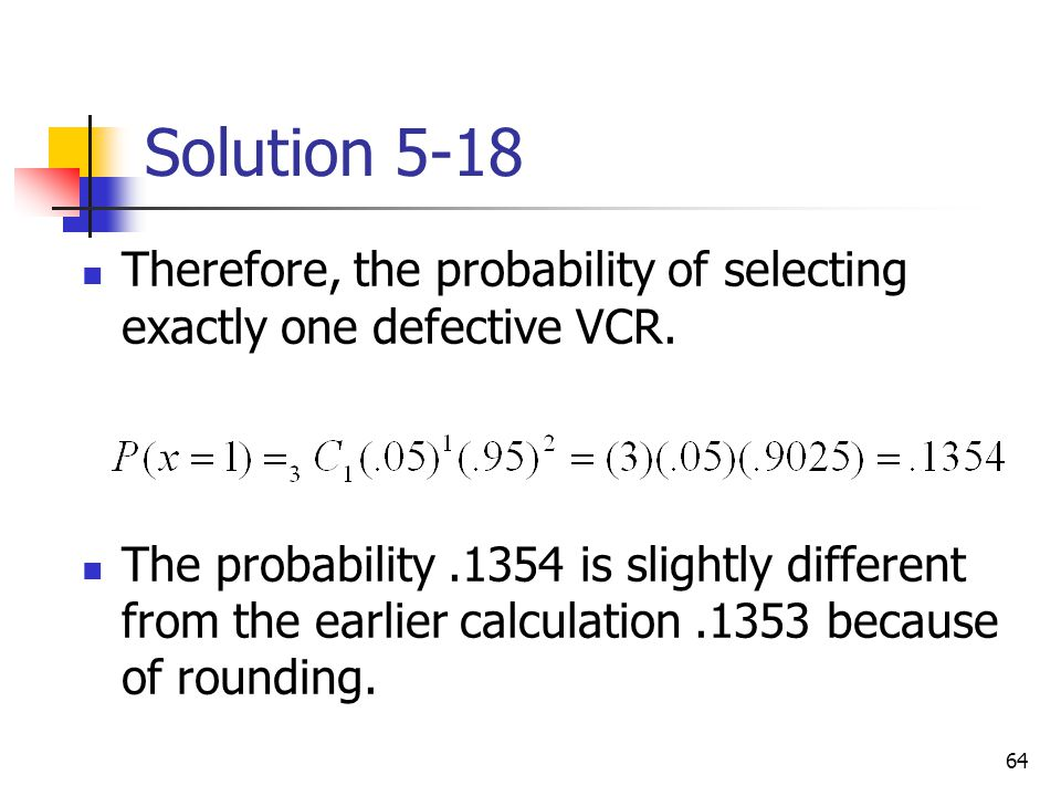 Solution 5-18 Therefore, the probability of selecting exactly one defective VCR.
