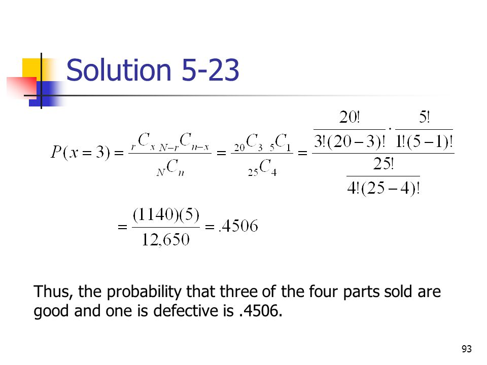 Solution 5-23 Thus, the probability that three of the four parts sold are good and one is defective is .4506.