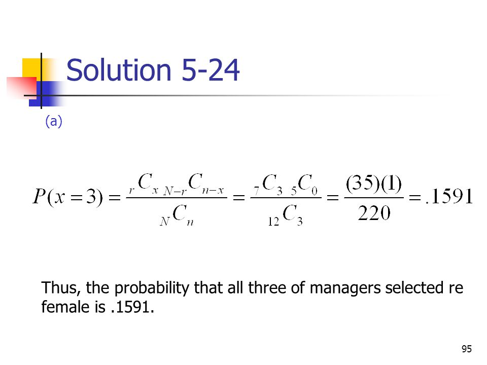 Solution 5-24 (a) Thus, the probability that all three of managers selected re female is .1591.