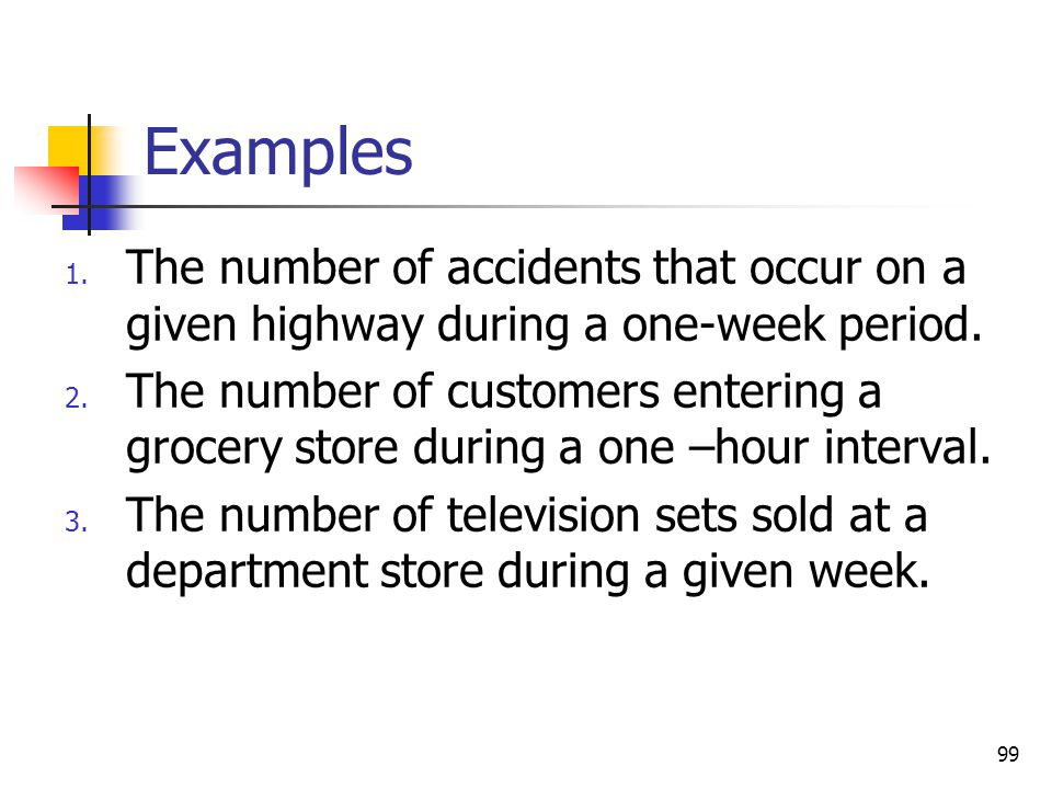 Examples The number of accidents that occur on a given highway during a one-week period.