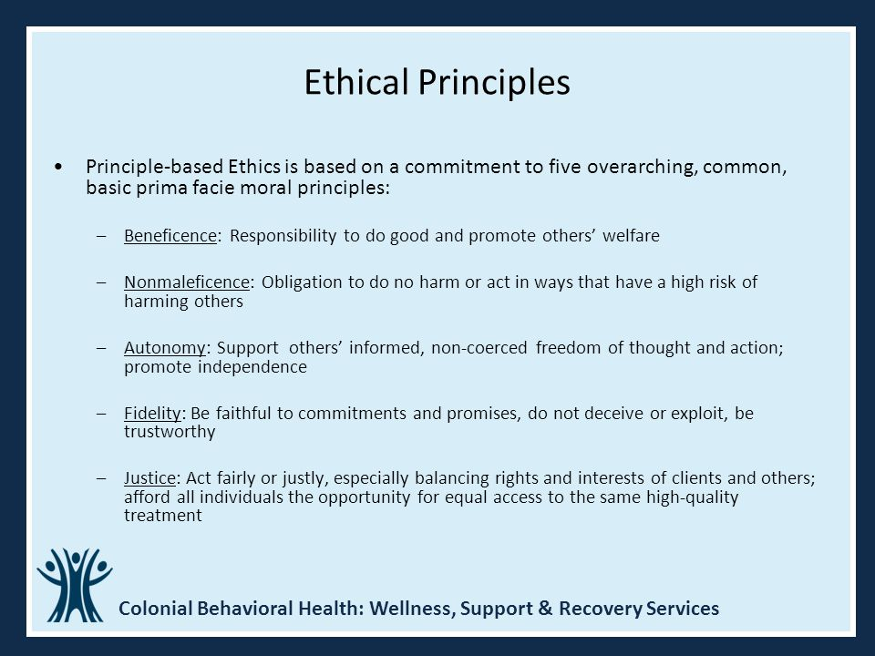 Ethical Principles Principle-based Ethics is based on a commitment to five overarching, common, basic prima facie moral principles: