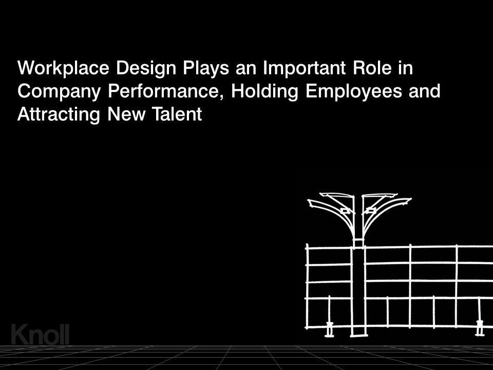 Workplace Design Plays an Important Role in Company Performance, Holding Employees and Attracting New Talent