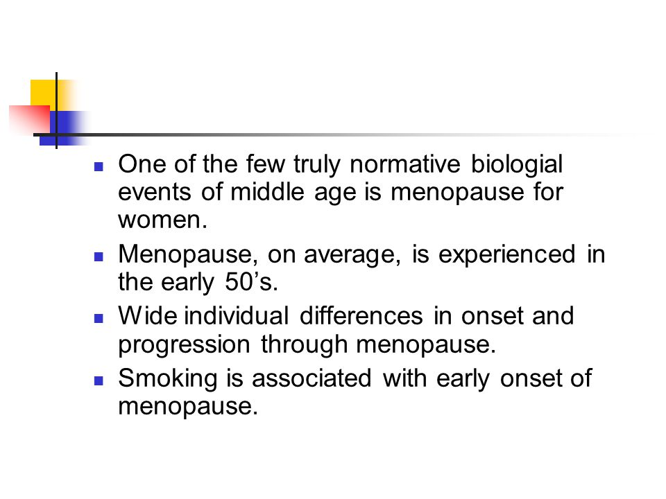 One of the few truly normative biologial events of middle age is menopause for women.