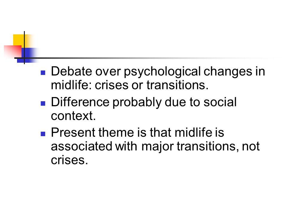 Debate over psychological changes in midlife: crises or transitions.
