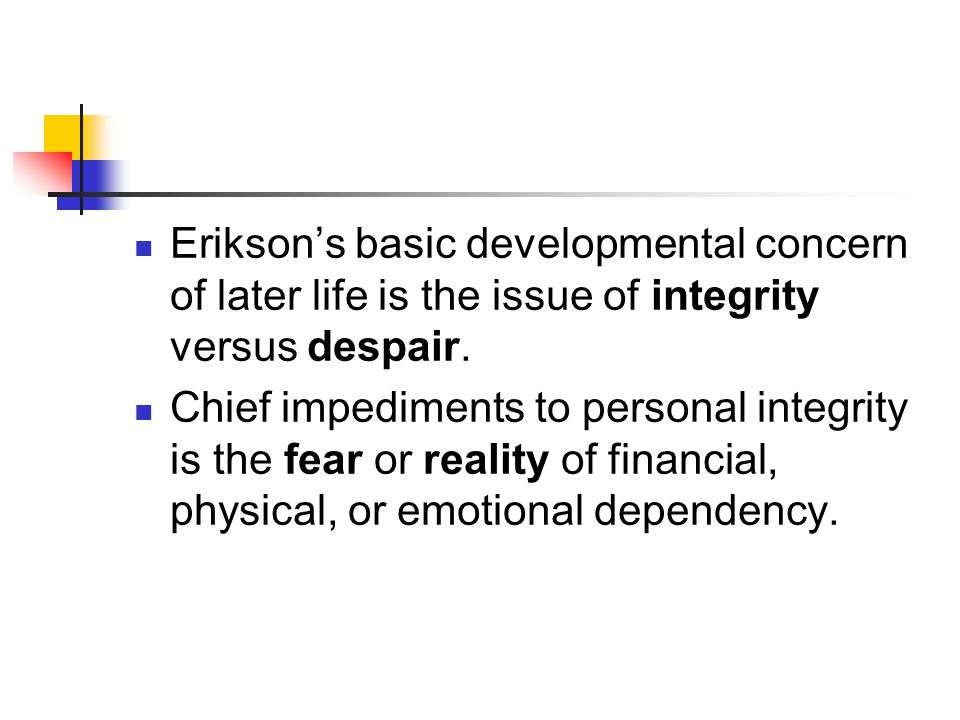 Erikson's basic developmental concern of later life is the issue of integrity versus despair.