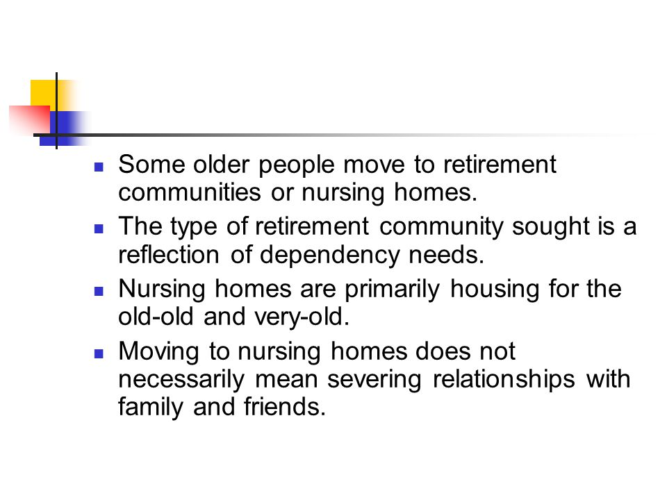 Some older people move to retirement communities or nursing homes.