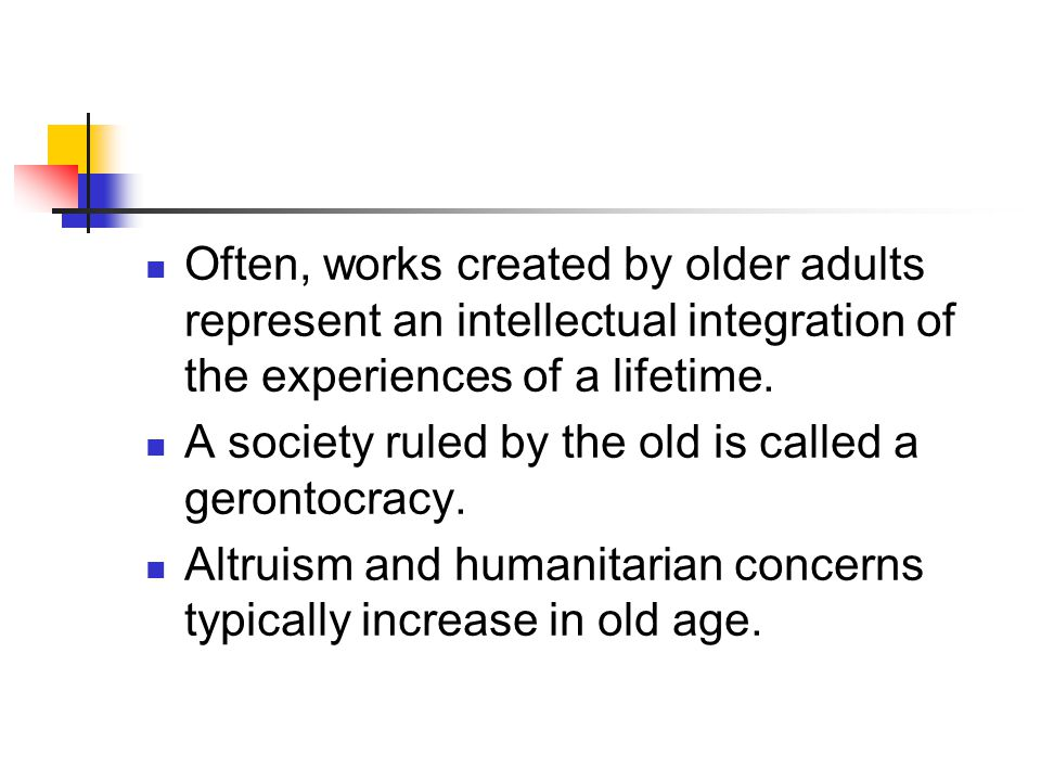 Often, works created by older adults represent an intellectual integration of the experiences of a lifetime.