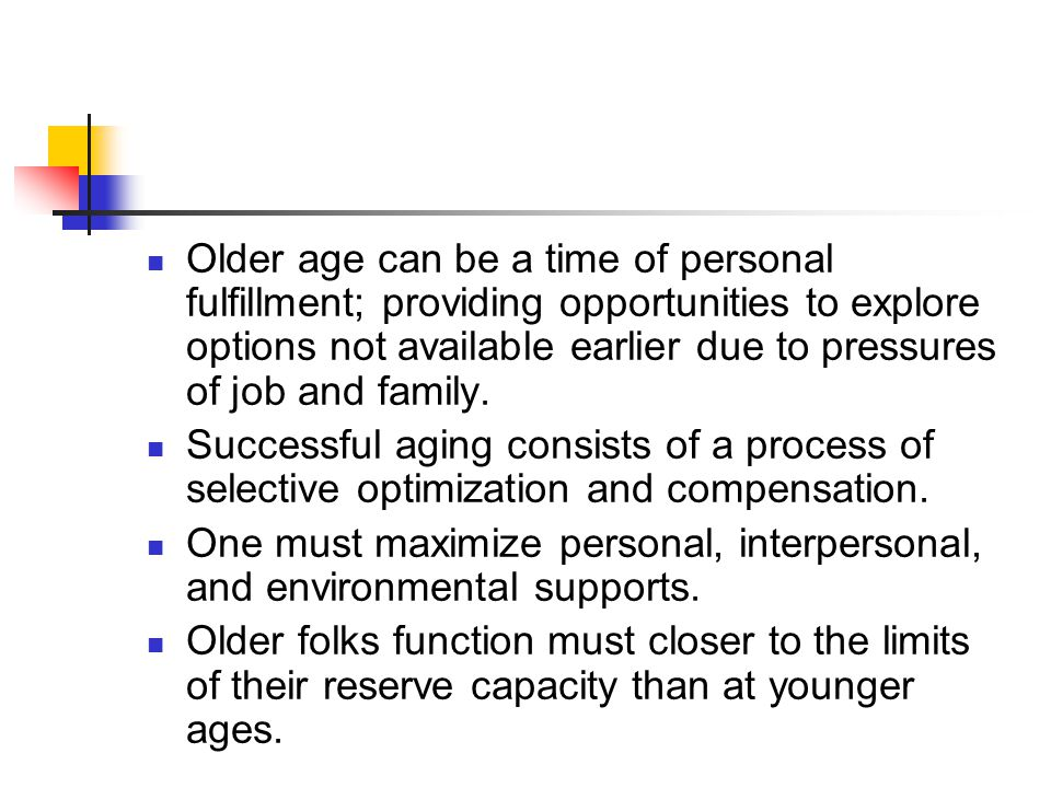 Older age can be a time of personal fulfillment; providing opportunities to explore options not available earlier due to pressures of job and family.