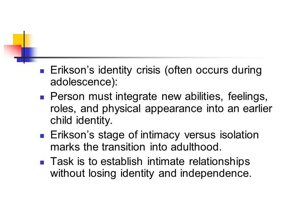 Erikson's identity crisis (often occurs during adolescence):