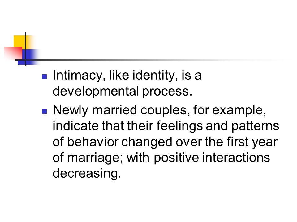 Intimacy, like identity, is a developmental process.