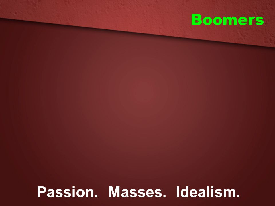 Passion. Masses. Idealism.