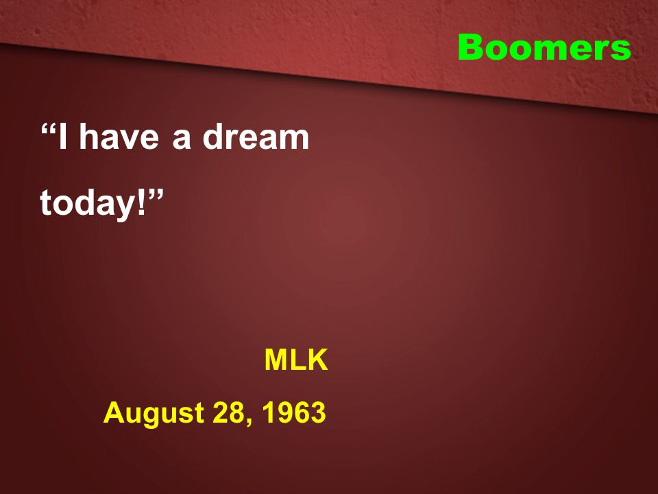 Boomers I have a dream today! MLK August 28, 1963