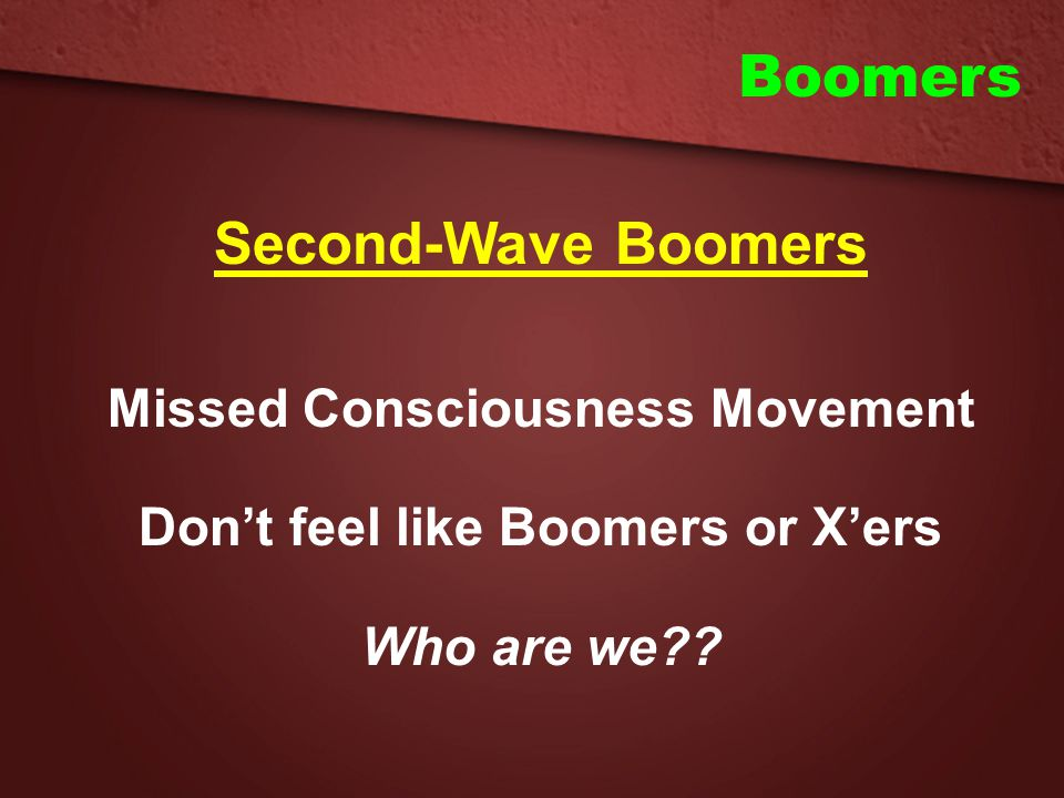 Missed Consciousness Movement Don't feel like Boomers or X'ers
