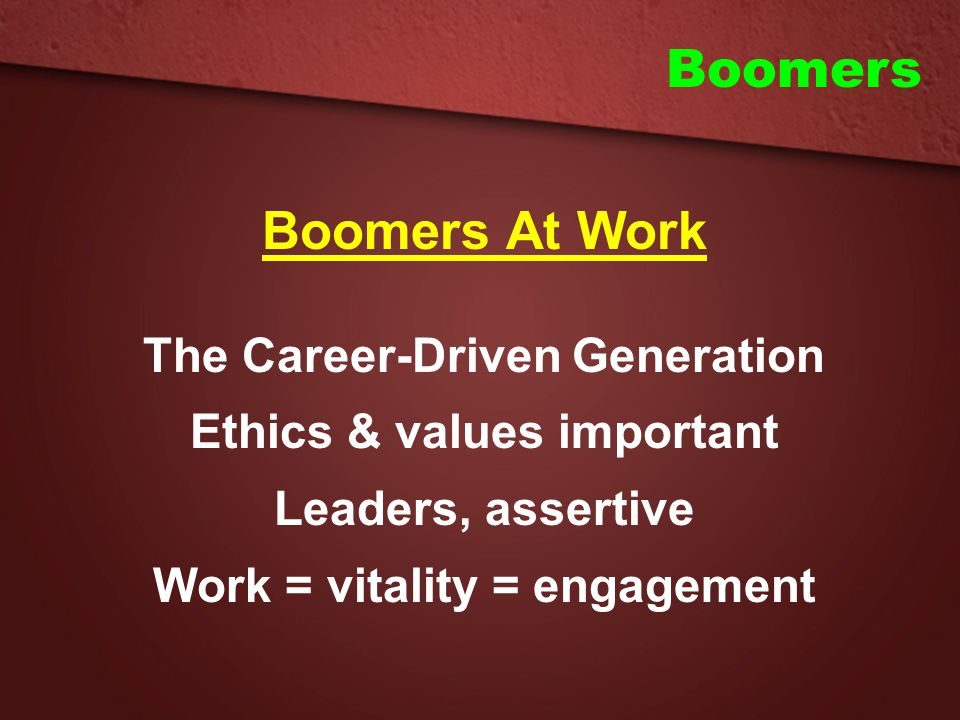 Boomers Boomers At Work The Career-Driven Generation