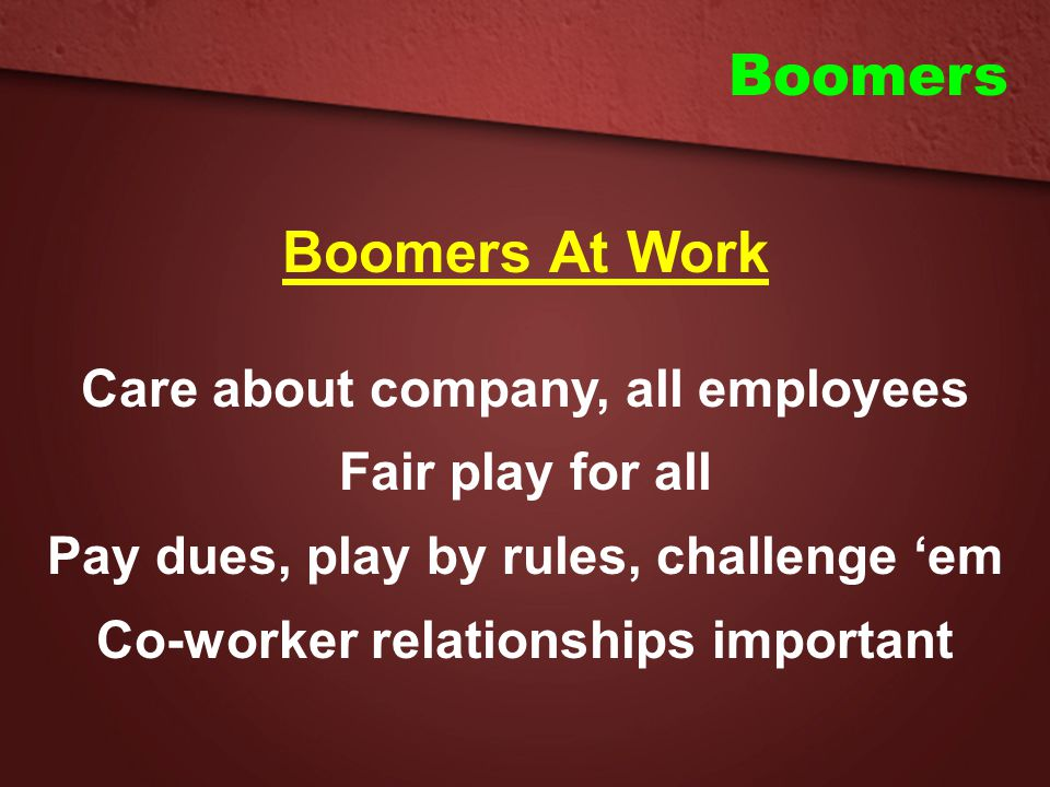 Boomers Boomers At Work Care about company, all employees