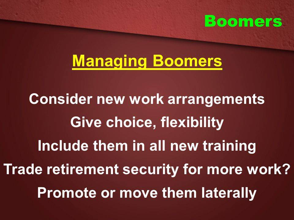 Boomers Managing Boomers Consider new work arrangements