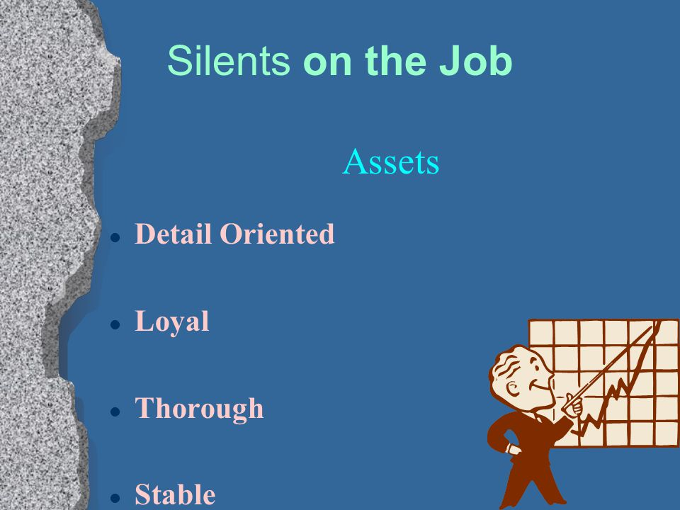 Silents on the Job Assets Detail Oriented Loyal Thorough Stable