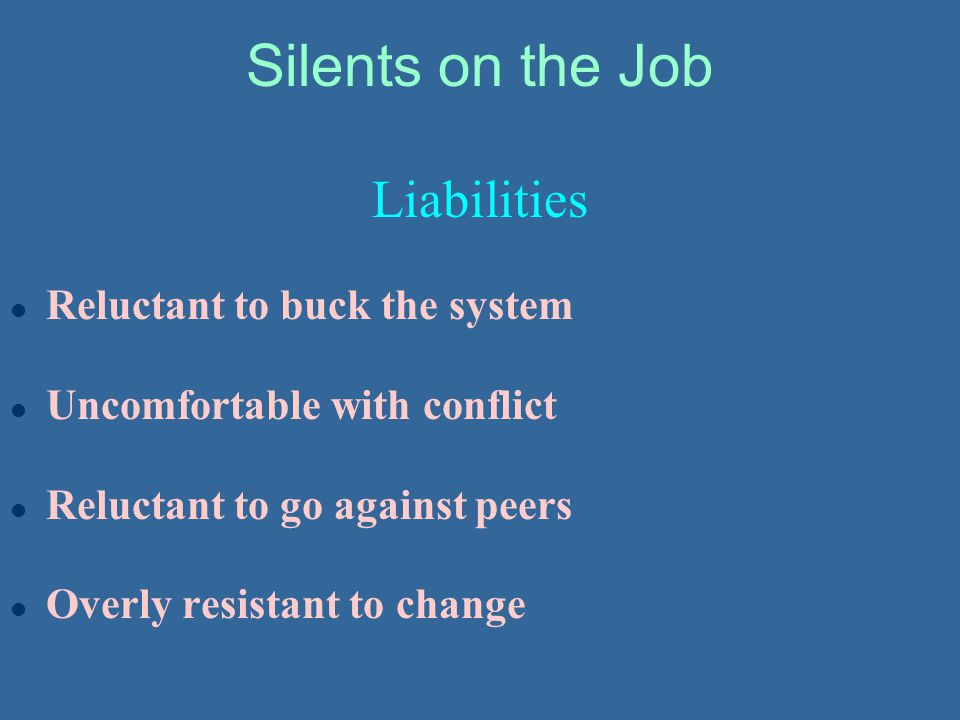 Silents on the Job Liabilities Reluctant to buck the system