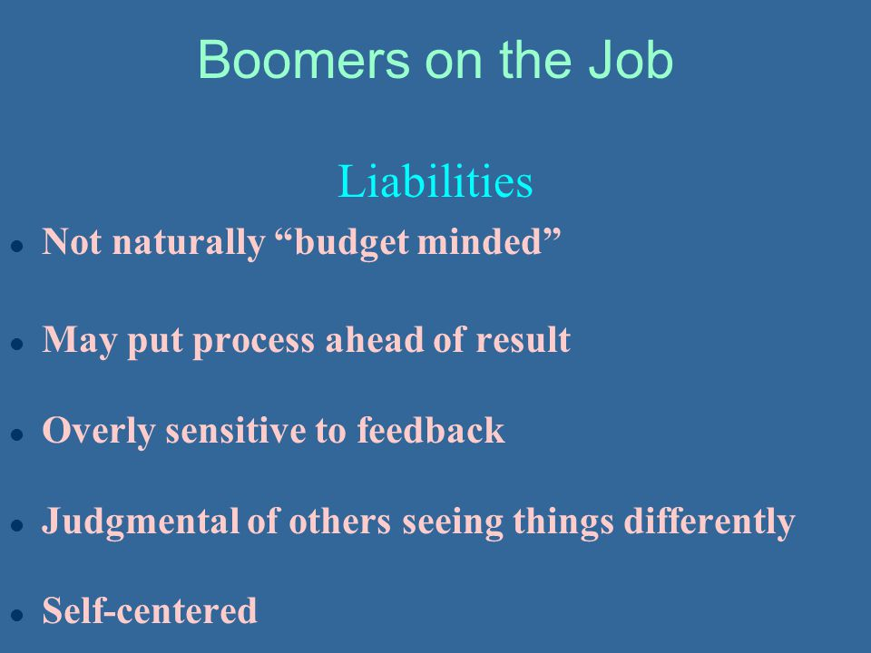 Boomers on the Job Liabilities Not naturally budget minded
