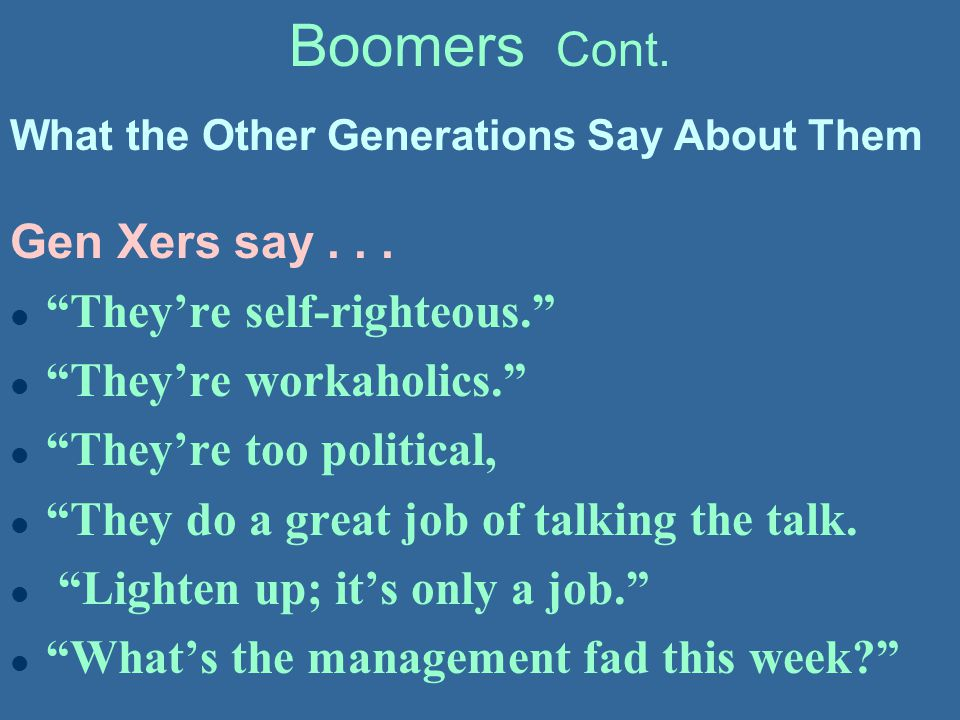 Boomers Cont. Gen Xers say . . . They're self-righteous.