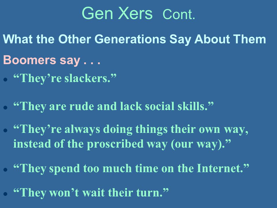 Gen Xers Cont. What the Other Generations Say About Them