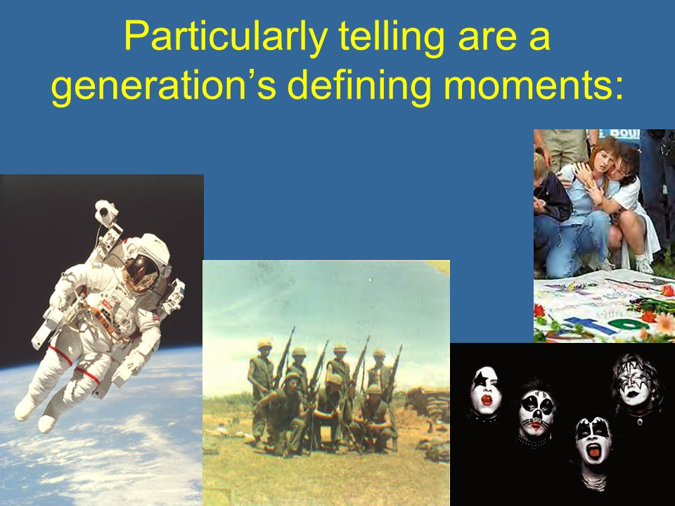 Particularly telling are a generation's defining moments: