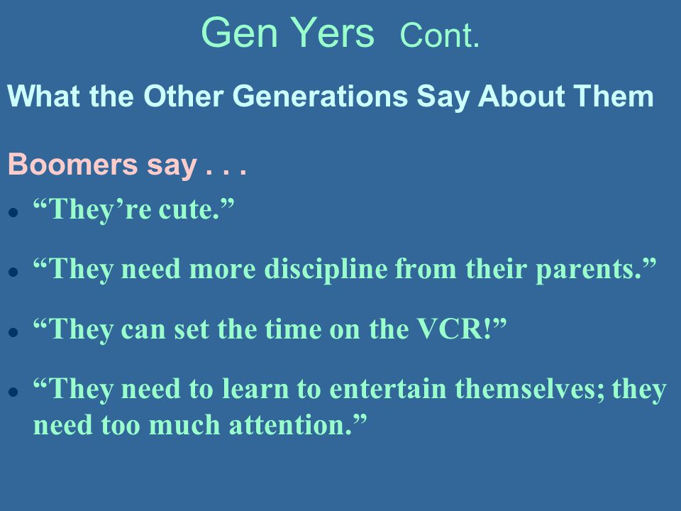 Gen Yers Cont. What the Other Generations Say About Them