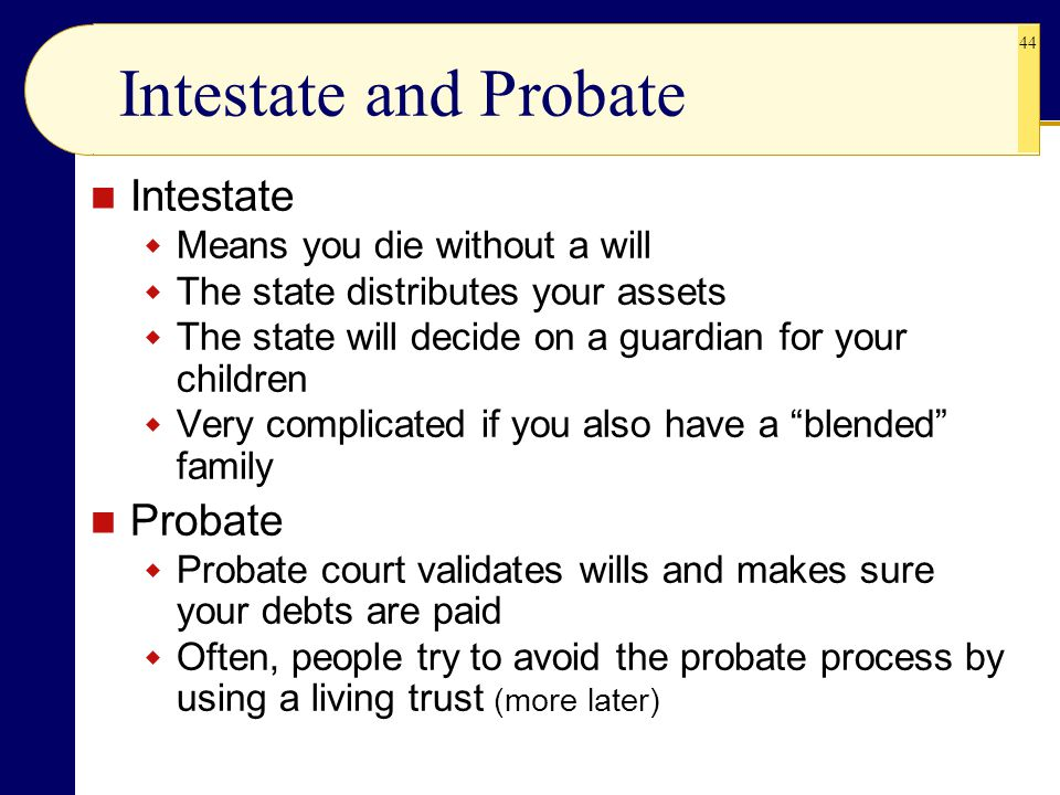 Intestate and Probate Intestate Probate Means you die without a will