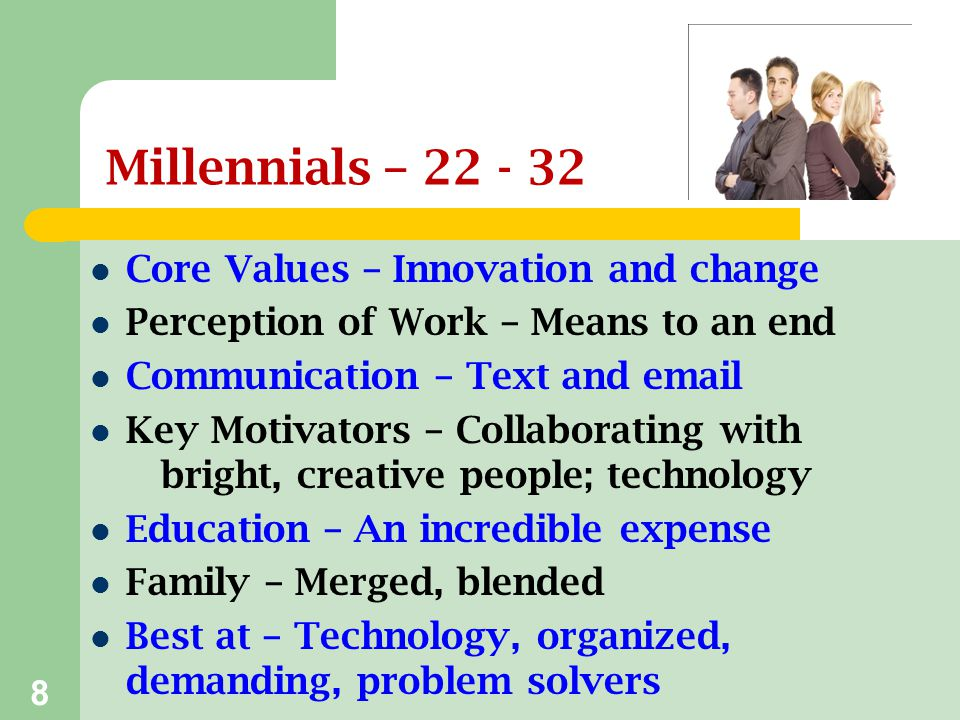 Millennials – 22 - 32 Core Values – Innovation and change