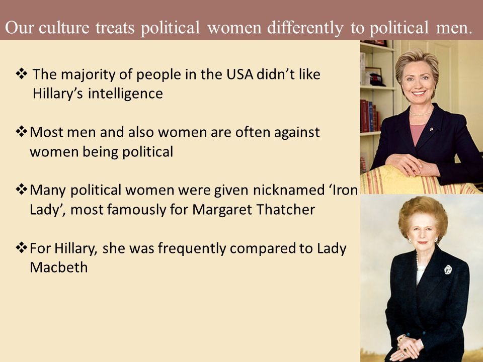Our culture treats political women differently to political men.