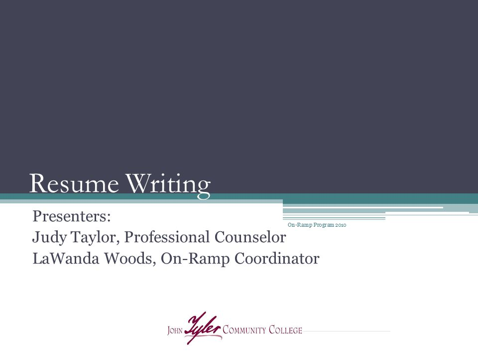 Resume Writing Presenters: Judy Taylor, Professional Counselor