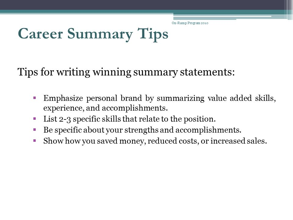 Career Summary Tips Tips for writing winning summary statements: